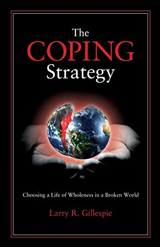 9781612542454: The COPING Strategy: Choosing a Life of Wholeness in a Broken World