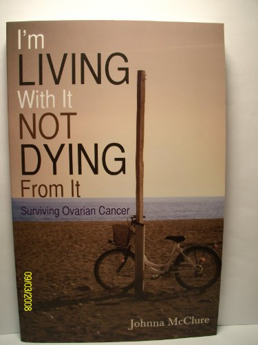 9781612547602: I'm Living With It Not Dying From It :surviving ovarian cancer