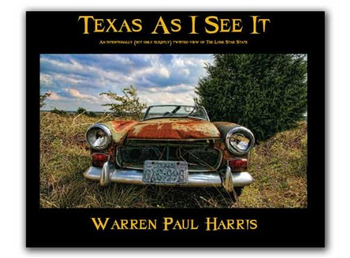 Texas As I See It: An Intentionally, But Only Slightly, Twisted View of the Lone Star State: Warren...