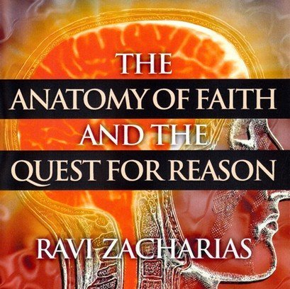 9781612560595: The Anatomy of Faith and the Quest for Reason by Ravi Zacharias