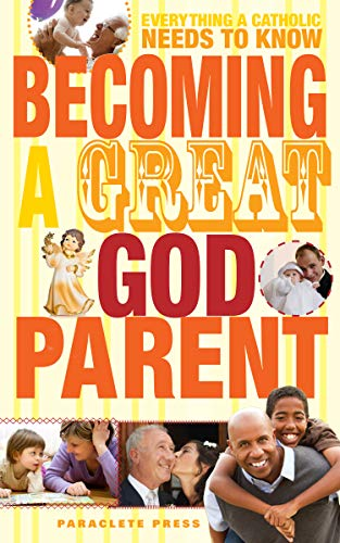 9781612613635: Becoming a Great Godparent: Everything a Catholic Needs to Know
