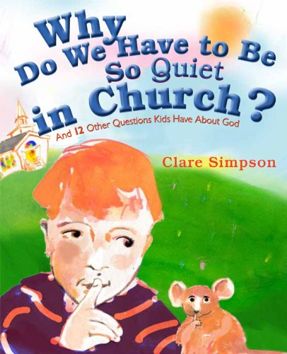9781612613710: Why Do We Have to Be So Quiet in Church?: And 12 Other Questions Kids Have