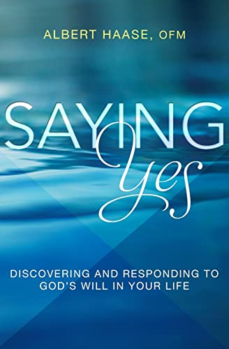 Saying Yes: Discovering and Responding to God's Will in Your Life: Albert Haase