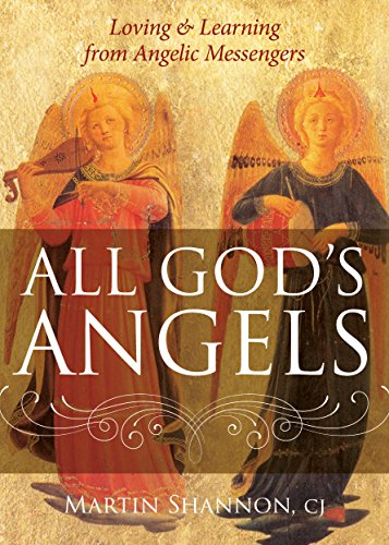 All God's Angels: Loving and Learning from Angelic Messengers: Martin Shannon