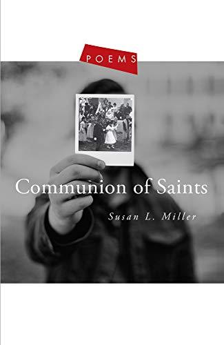 Communion of Saints: Poems: Susan L. Miller
