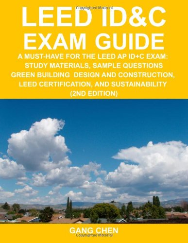 9781612650074: LEED ID&C Exam Guide: A Must-Have for the LEED AP ID+C Exam: Study Materials, Sample Questions, Green Interior Design and Construction, Green Building ... and Sustainability (2nd Edition)