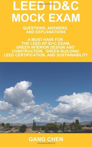 9781612650104: LEED ID&C Mock Exam: Questions, Answers, and Explanations: A Must-Have for the LEED AP ID+C Exam, Green Interior Design and Construction, Green Building LEED Certification, and Sustainability
