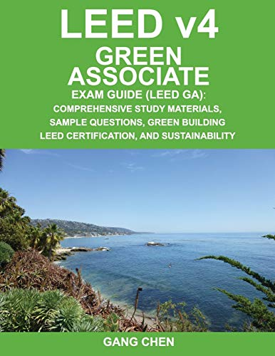 9781612650180: LEED v4 Green Associate Exam Guide (LEED GA): Comprehensive Study Materials, Sample Questions, Green Building LEED Certification, and Sustainability (Green Associate Exam Guide Series) (Volume 1)