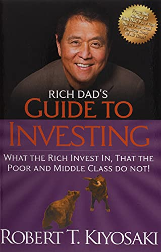 9781612680200: Rich Dad's Guide to Investing: What the Rich Invest in, That the Poor and Middle-class Do Not!
