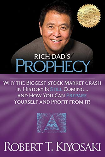 9781612680255: Rich Dad's Prophecy: Why the Biggest Stock Market Crash in History Is Still Coming...And How You Can Prepare Yourself and Profit from It!