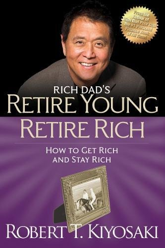 9781612680408: Retire Young Retire Rich: How to Get Rich Quickly and Stay Rich Forever! (Rich Dad's)