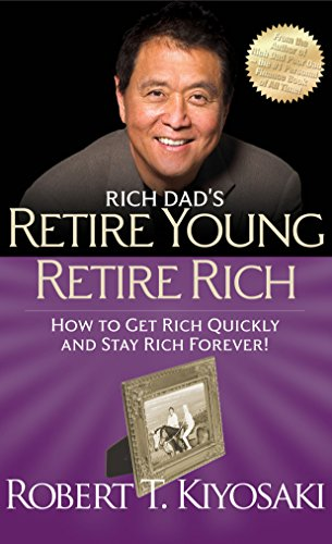 9781612680415: Rich Dad's Retire Young Retire Rich: How to Get Rich Quickly and Stay Rich Forever!