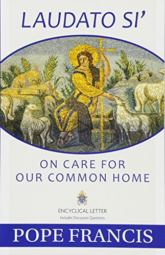Laudato Si: On Care for Our Common Home: Pope Francis
