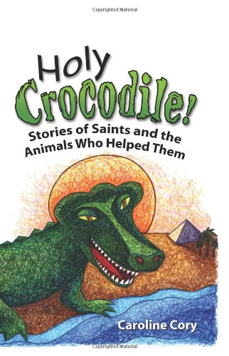 9781612786186: Holy Crocodile!: Stories of Saints and the Animals Who Helped Them