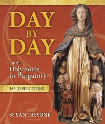 Day by Day for the Holy Souls in Purgatory: 365 Reflections: Susan Tassone