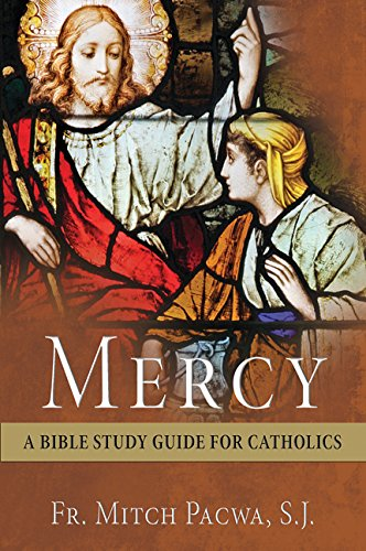 Mercy: A Bible Study Guide for Catholics: Pacwa, Fr. Mitch