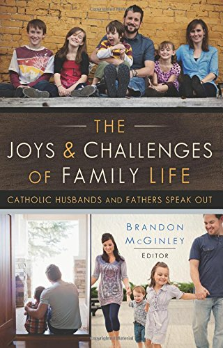 The Joys and Challenges of Family Life: Catholic Husbands and Fathers Speak Out: McGinley, Brandon
