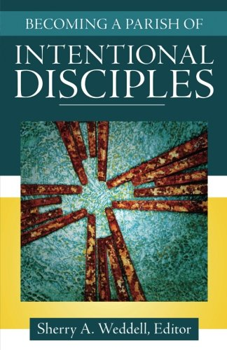 Becoming a Parish of Intentional Disciples: Sherry A. Weddell