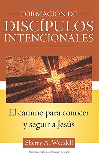 Forming Intentional Disciples: The Path to Knowing and Following Jesus: Sherry A. Weddell