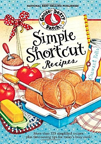 Simple Shortcut Recipes: More Than 225 Simplified Recipes Plus Time-Saving Tips for Today's ...