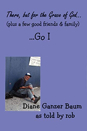 There, But for the Grace of God.{Plus a Few Food Friends & Family}.Go I: Baum, Diane Ganzer {...