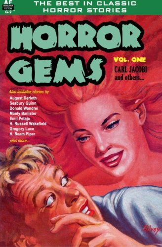 Horror Gems, Vol. One (9781612870298) by Carl Jacobi; August Derleth; Donald Wandrei; Seabury Quinn; Emil Petaja; H. Beam Piper; Gregory Luce; Alice Farnham; H. Russell Wakefield; Manly...