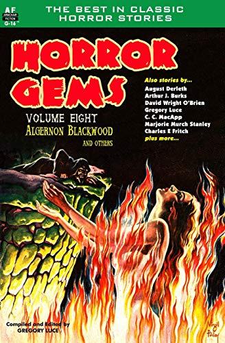 Horror Gems, Volume Eight, Algernon Blackwood and Others: Blackwood, Algernon; MacApp, C. C.; ...