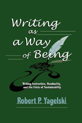 9781612890579: Writing As a Way of Being: Writing Instruction, Nonduality, and the Crisis of Sustainability (Research and Teaching in Rhetoric and Composition)