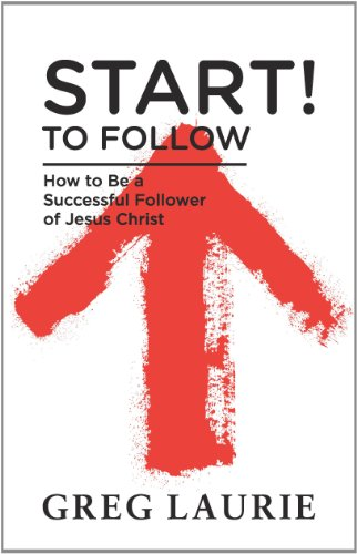Discipleship/Start ! To Follow: How to Be a Successful Follower of Christ: Greg Laurie