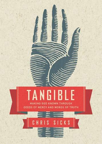 Tangible: Making God Known Through Deeds of Mercy and Words of Truth: Sicks, Chris