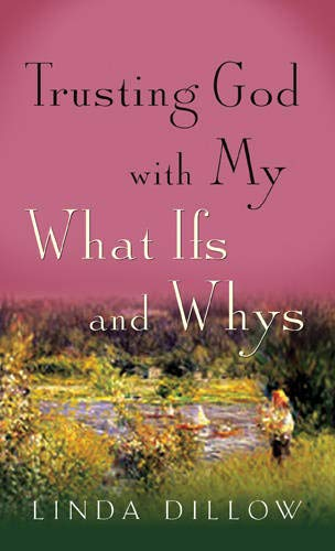 Trusting God with My What Ifs and Whys (1612916155) by Linda Dillow