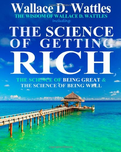 9781612931050: The Wisdom of Wallace D. Wattles: Including: The Science of Getting Rich, The Science of Being Great & The Science of Being Well