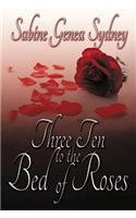 9781612964324: Three Ten to the Bed of Roses