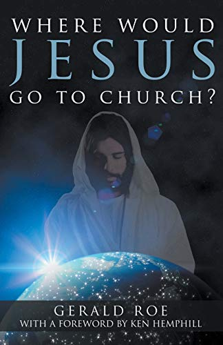 Where Would Jesus Go to Church?: Gerald Roe