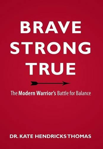 9781613143087: BRAVE, STRONG, AND TRUE: THE MODERN WARRIOR'S BATTLE FOR BALANCE