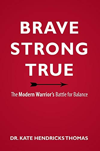 9781613143094: BRAVE, STRONG, AND TRUE: THE MODERN WARRIOR'S BATTLE FOR BALANCE