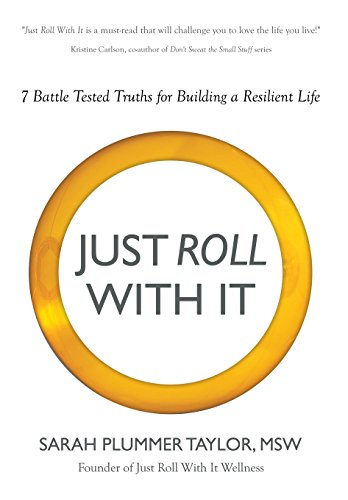 9781613143117: JUST ROLL WITH IT! 7 BATTLE TESTED TRUTHS FOR BUILDING A RESILIENT LIFE