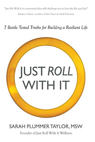 9781613143124: JUST ROLL WITH IT! 7 BATTLE TESTED TRUTHS FOR BUILDING A RESILIENT LIFE