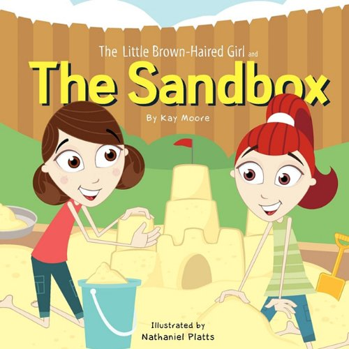 The LIttle Brown-Haired Girl and the Sand Box (1613150091) by Kay Moore