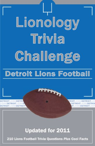 Lionology Trivial Challenge: Detroit Lions Football: researched by) Tom P. Rippey III