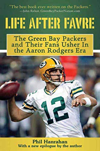 9781613210208: Life After Favre: The Green Bay Packers and their Fans Usher in the Aaron Rodgers Era