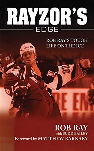 Rayzor's Edge: Rob Ray's Tough Life on the Ice: Bailey, Budd; Ray, Rob