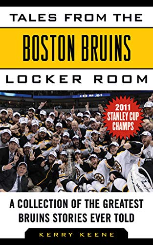 Tales from the Boston Bruins Locker Room: A Collection of the Greatest Bruins Stories Ever Told Format: Hardcover
