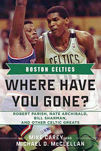9781613210628: Boston Celtics: Where Have You Gone? Robert Parish, Nate Archibald, Bill Sharman, and Other Celtic Greats
