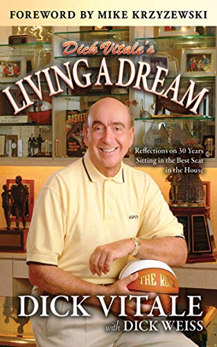 9781613210659: Dick Vitale's Living A Dream: Reflections on 25 Years Sitting in the Best Seat in the House