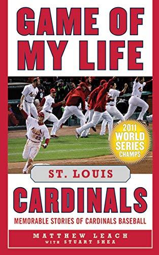 Game of My Life: St. Louis Cardinals: Memorable Stories of Cardinals Baseball: Leach, Matthew