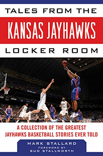 9781613210857: Tales from the Kansas Jayhawks Locker Room: A Collection of the Greatest Jayhawks Basketball Stories Ever Told (Tales from the Team)