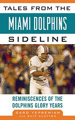 Tales from the Miami Dolphins Sideline: Reminiscences of the Dolphins Glory Years (Tales from the ...