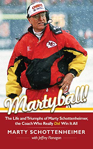 Martyball: The Life and Triumphs of Marty Schottenheimer, the Coach Who Really Did Win It All: ...