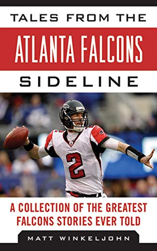 9781613212165: Tales from the Atlanta Falcons Sideline: A Collection of the Greatest Falcons Stories Ever Told (Tales from the Team)